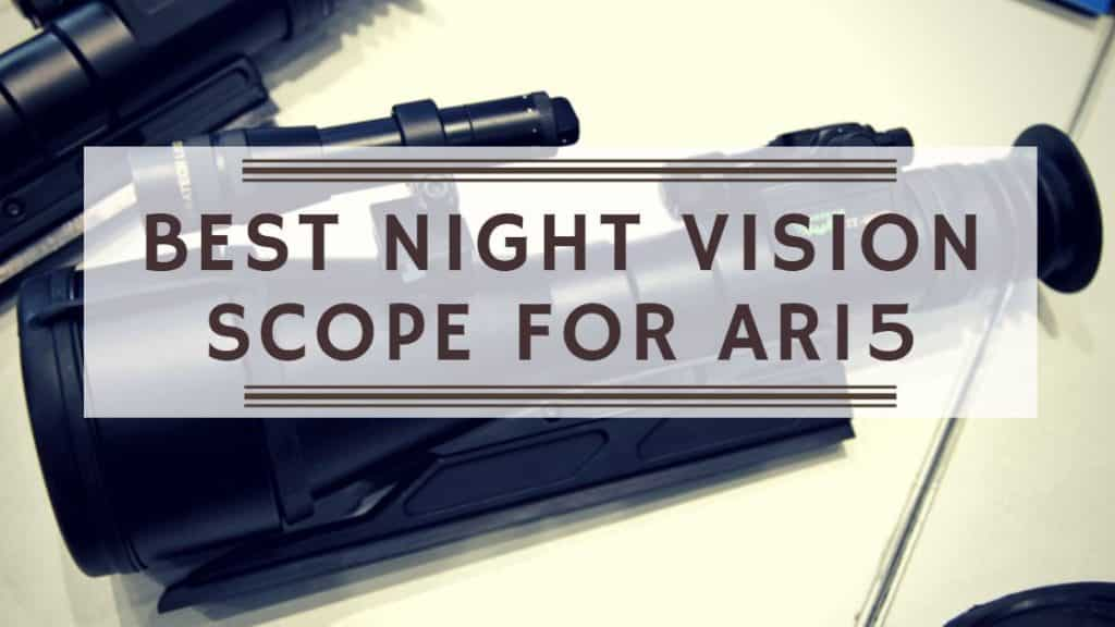 Best Night Vision Scope for AR15. Night Scope for AR15..