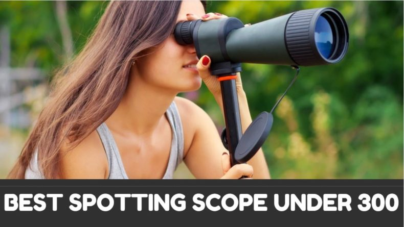 You are currently viewing Best Spotting Scopes Under 300 – Reviews & Buyer's Guide