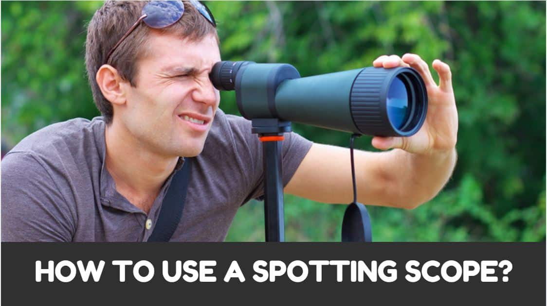 You are currently viewing How to use a Spotting Scope? (Part2 of Spotting Scope Guide)