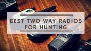 Read more about the article Best Two Way Radios for Hunting: Walkie-Talkie Reviews