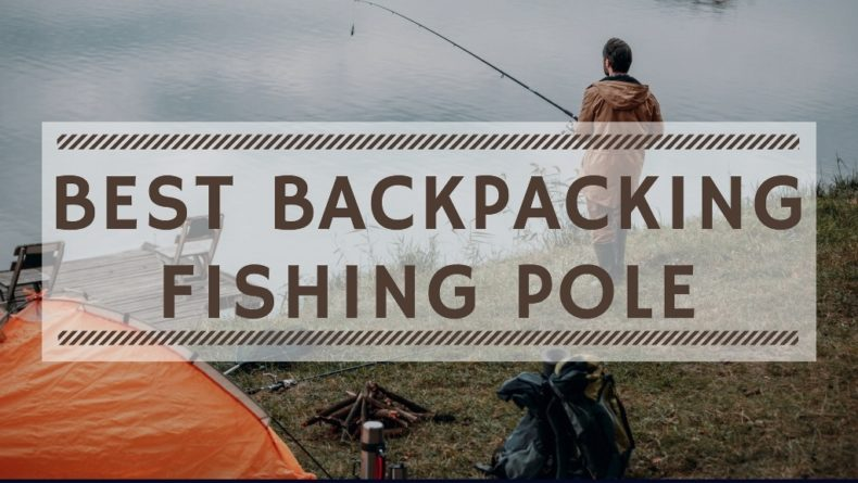 Best Backpacking Fishing Pole 2019