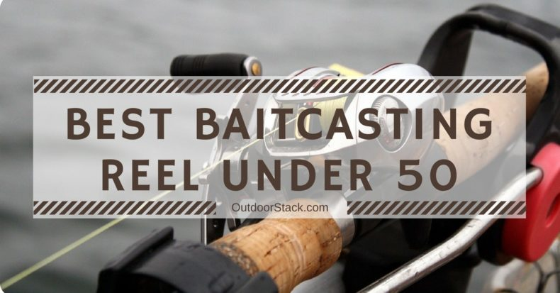 You are currently viewing Best Baitcasting Reels Under $50 – Top Baitcaster Reel Reviews