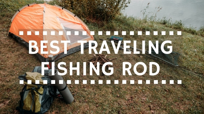 You are currently viewing Best Travel Fishing Rods – Reviews & Buyer's Guide