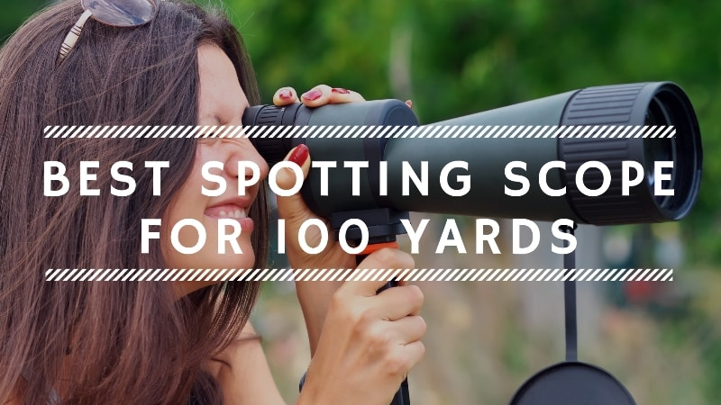7 Best Spotting Scopes for 100 Yards – Reviews and Buyer's Guide 2019